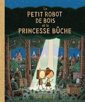 Le petit robot de bois et la princesse bûche