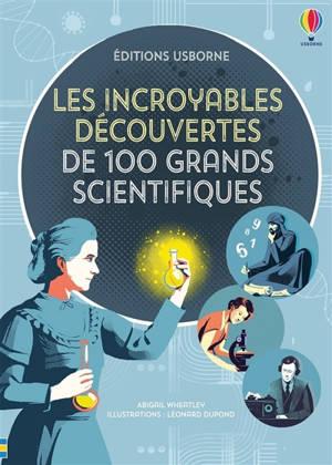 Les incroyables découvertes de 100 grands scientifiques