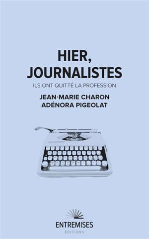 Hier, journalistes : ils ont quitté la profession