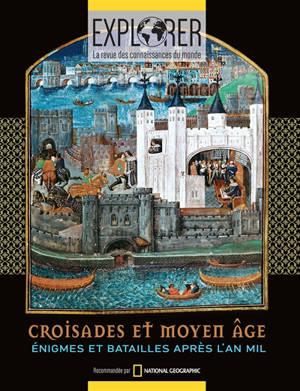 Explorer : la revue des connaissances du monde, Croisades & Moyen Age : énigmes et batailles après l'an mil
