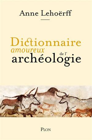 Dictionnaire amoureux de l'archéologie