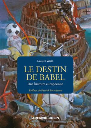 Le destin de Babel : une histoire européenne