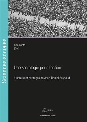 Une sociologie pour l'action : itinéraire et héritages de Jean-Daniel Reynaud