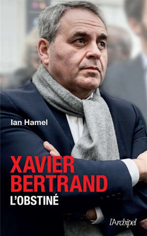 Xavier Bertrand : l'obstiné