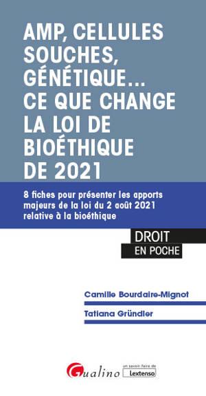AMP, cellules souches, génétique... : ce que change la loi de bioéthique de 2021 : 8 fiches pour présenter les apports majeurs de la loi du 2 août 2021 relative à la bioéthique