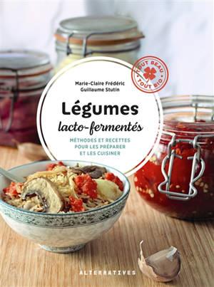 Légumes lacto-fermentés : méthodes et recettes pour les préparer et les cuisiner