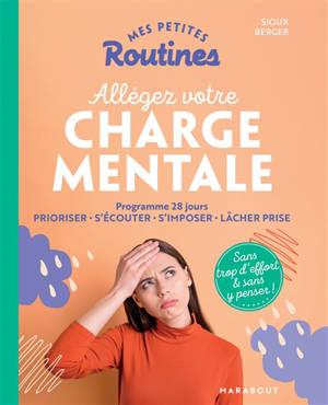 Mes petites routines allégez votre charge mentale : programme 28 jours : prioriser, s'écouter, s'imposer, lâcher prise