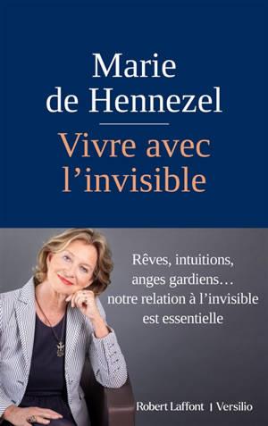 Vivre avec l'invisible : rêves, intuitions, anges gardiens... : notre relation à l'invisible est essentielle