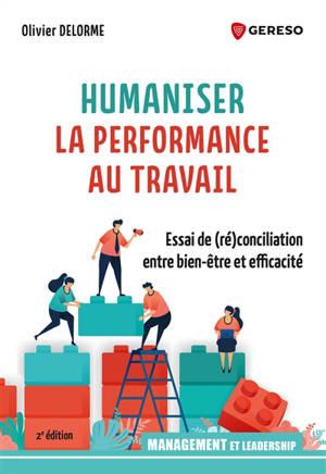 Humaniser la performance au travail : essai de (ré)conciliation entre bien-être et efficacité
