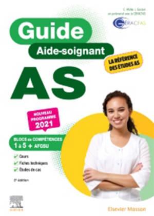 Guide AS, aide-soignant : blocs de compétences 1 à 5 + AFGSU : nouveau programme 2021