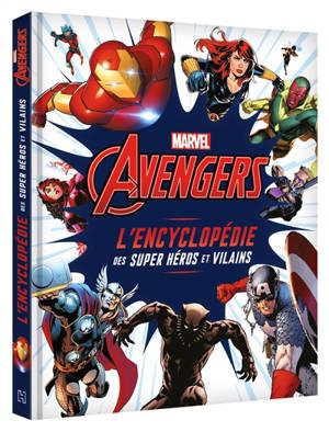 Marvel Avengers : l'encyclopédie des super-héros et vilains