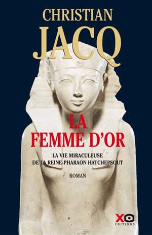 La femme d'or : la vie miraculeuse de la reine-pharaon Hatchepsout