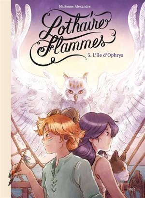 Lothaire flammes. Volume 3, L'île d'Ophrys