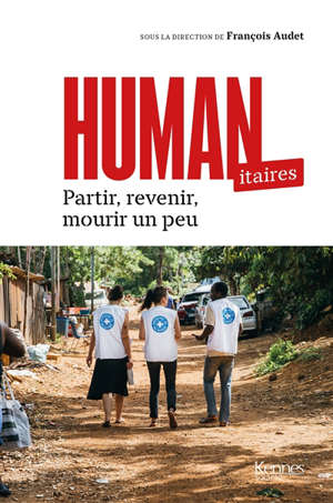Humanitaires : partir, revenir, mourir un peu