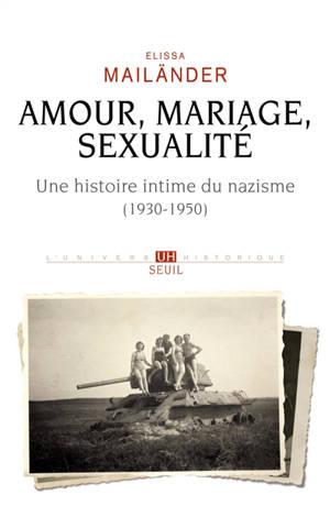 Amour, mariage, sexualité : une histoire intime du nazisme (1930-1950)