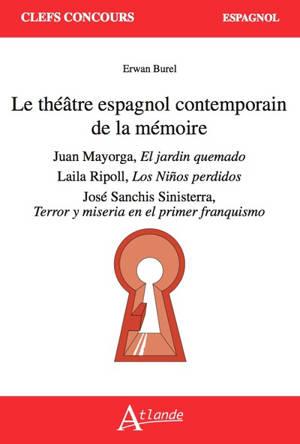 Le théâtre espagnol contemporain de la mémoire : Juan Mayorga, El jardin quemado ; Laila Ripoll, Les ninos perdidos ; Sanchis Sinisterra, Terror y miseria en el primer franquismo