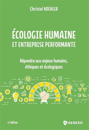 Ecologie humaine et entreprise performante : répondre aux enjeux humains, éthiques et écologiques