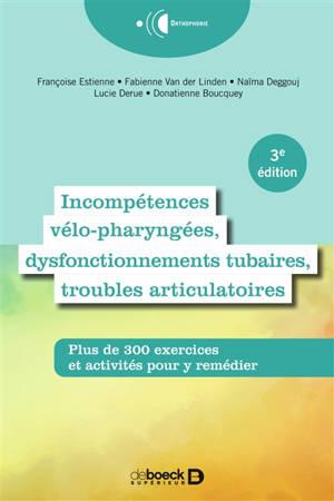 Incompétences vélo-pharyngées, dysfonctionnements tubaires, troubles articulatoires : plus de 300 exercices et activités pour y remédier