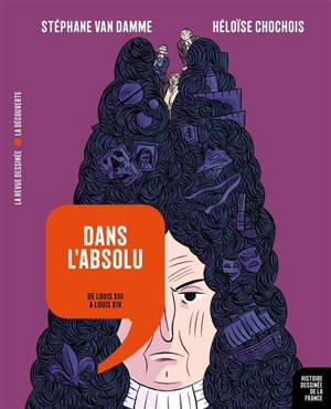 Histoire dessinée de la France, Dans l'absolu : de Louis XIII à Louis XIV