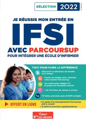 Je réussis mon entrée en IFSI avec Parcoursup : intégrer une école d'infirmier : sélection 2022