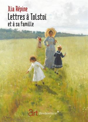 Lettres à Tolstoï et à sa famille; Suivi de Le comte Lev Nikolaïevitch Tolstoï : mes impressions et souvenirs personnels; Suivi de Souvenirs de mes échanges avec Léon Tolstoï