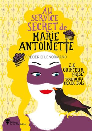 Au service secret de Marie-Antoinette. Volume 6, Le coiffeur frise toujours deux fois