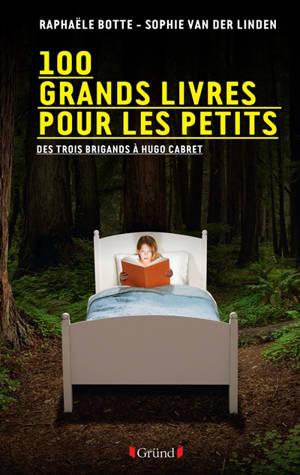 100 grands livres pour les petits : des Trois brigands à Hugo Cabret