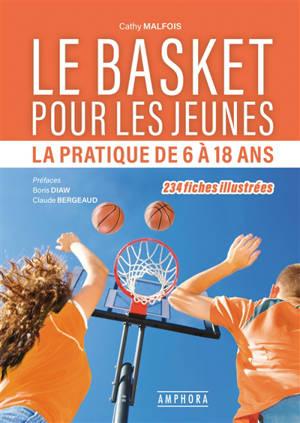 Le basket pour les jeunes : la pratique de 6 à 18 ans : 234 fiches illustrées