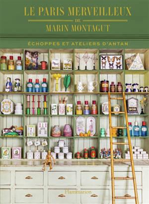 Le Paris merveilleux de Marin Montagut : échoppes et ateliers d'antan