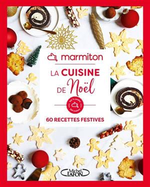 La cuisine de Noël : 60 recettes festives