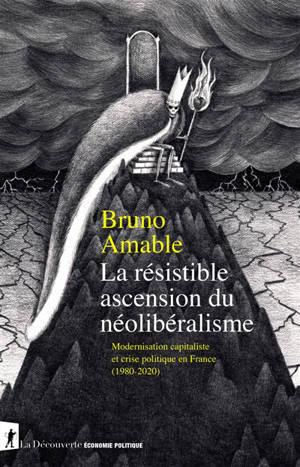 La résistible ascension du néolibéralisme : modernisation capitaliste et crise politique en France (1980-2020)