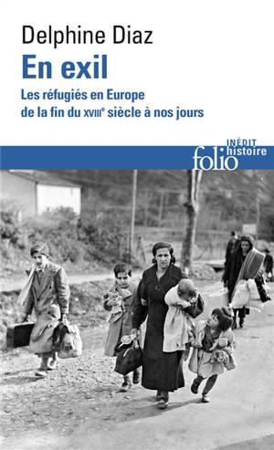 En exil : les réfugiés en Europe, de la fin du XVIIIe siècle à nos jours