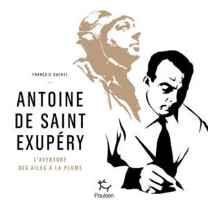 Antoine de Saint Exupéry : l'aventure des ailes à la plume