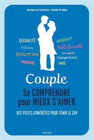 Couple : se comprendre pour mieux s'aimer : des pistes concrètes pour tenir le cap