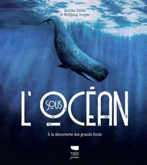 Sous l'océan : à la découverte des grands fonds