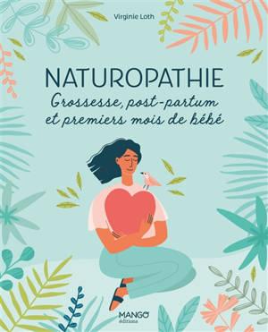 Naturopathie : grossesse, post-partum et premiers mois de bébé