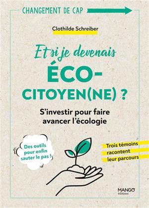 Et si je devenais éco-citoyen(ne) ? : s'investir pour faire avancer l'écologie