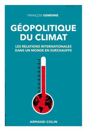 Géopolitique du climat : les relations internationales dans un monde en surchauffe