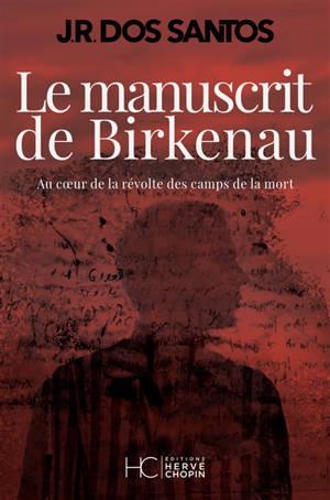Le manuscrit de Birkenau : au coeur de la révolte des camps de la mort