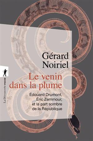 Le venin dans la plume : Edouard Drumont, Eric Zemmour et la part sombre de la République