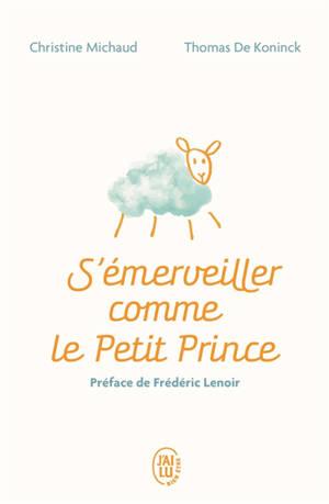 S'émerveiller comme le Petit Prince : manuel pour réenchanter votre quotidien