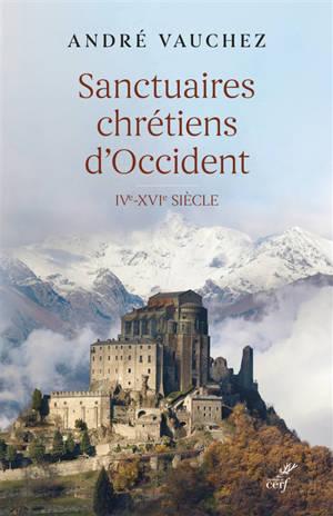 Sanctuaires chrétiens d'Occident : IVe-XVIe siècle