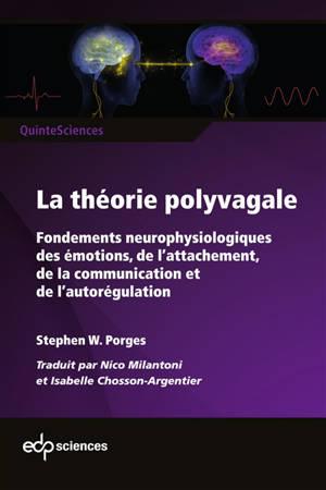 La théorie polyvagale : fondements neurophysiologiques des émotions, de l'attachement, de la communication et de l'autorégulation