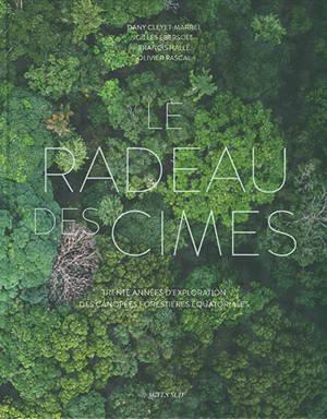 Le radeau des cimes : trente ans d'exploration des canopées forestières équatoriales