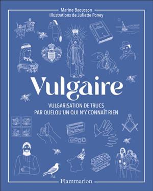 Vulgaire : vulgarisation de trucs par quelqu'un qui n'y connaît rien