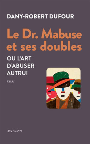 Le Dr. Mabuse et ses doubles ou L'art d'abuser autrui : essai