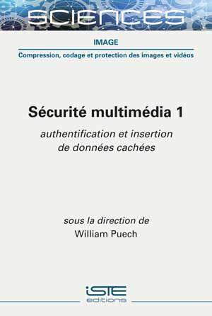 Sécurité multimédia. Volume 1, Authentification et insertion de données cachées