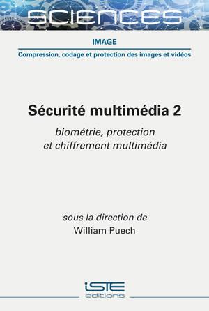 Sécurité multimédia. Volume 2, Biométrie, protection et chiffrement multimédia