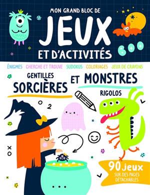 Gentilles sorcières et monstres rigolos : énigmes, cherche et trouve, sudokus, coloriages, jeux de crayons