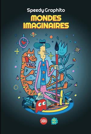 Speedy Graphito : mondes imaginaires : exposition, Paris, Musée en herbe, à partir du 20 octobre 2021